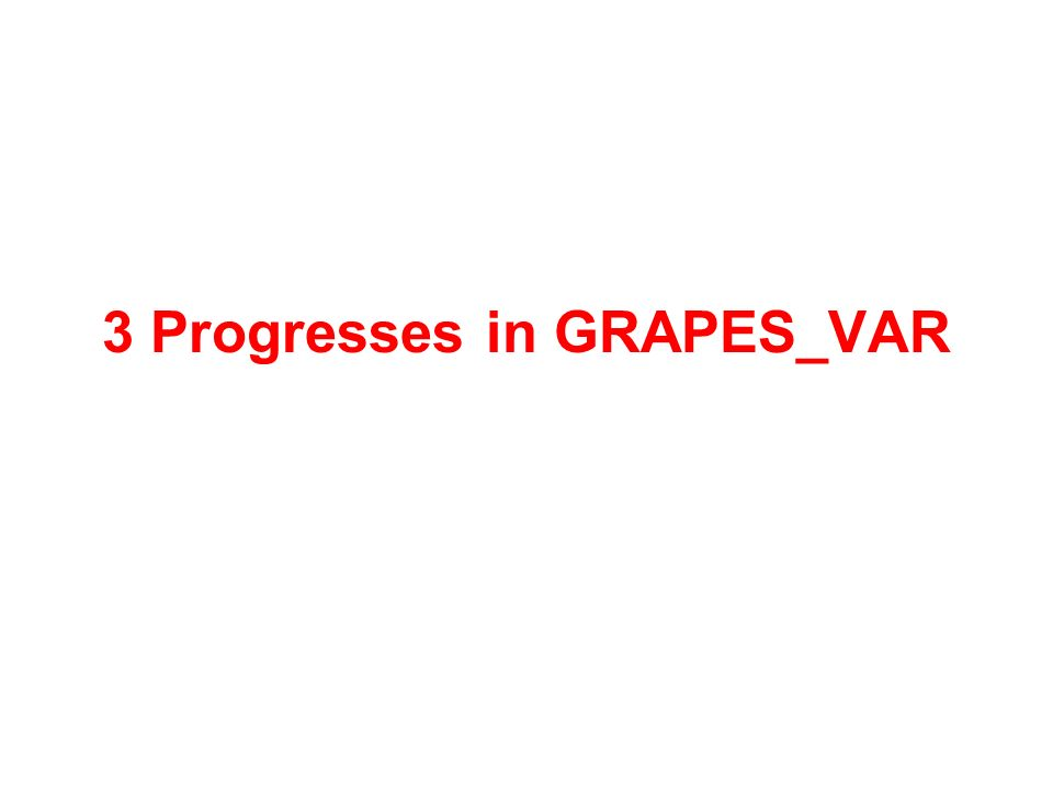 3 Progresses in GRAPES_VAR