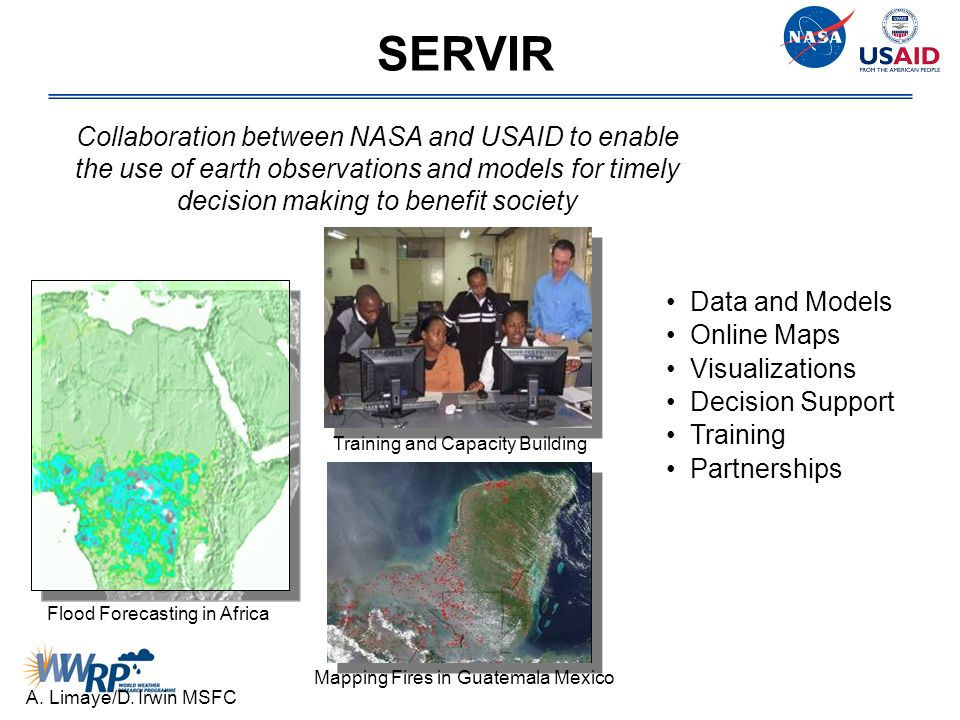 SERVIR Collaboration between NASA and USAID to enable the use of earth observations and models for timely decision making to benefit society.