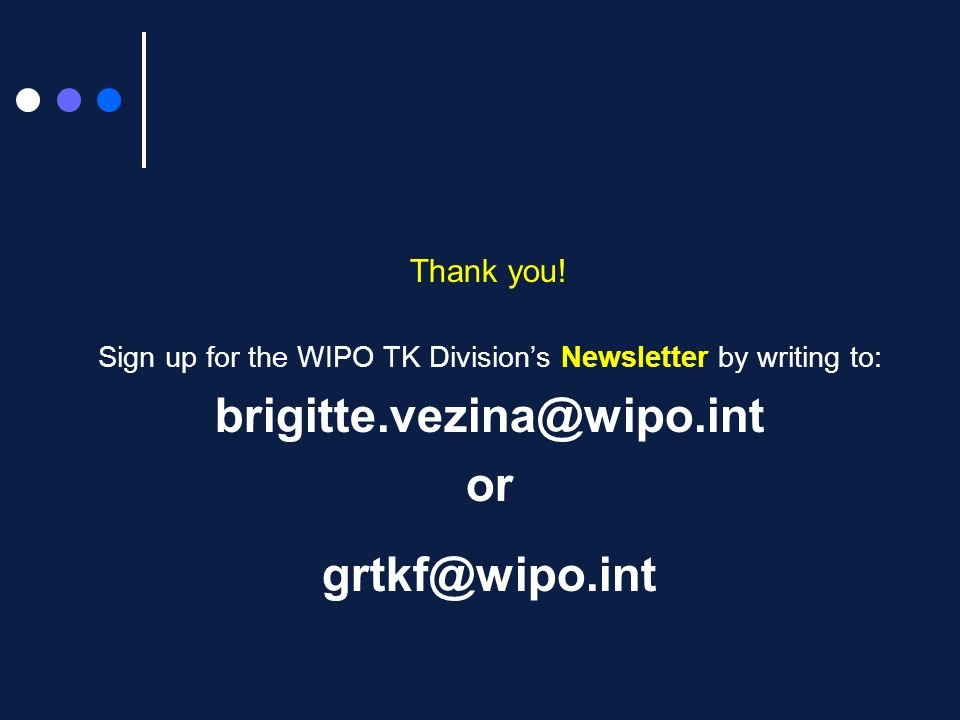 Sign up for the WIPO TK Division's Newsletter by writing to: