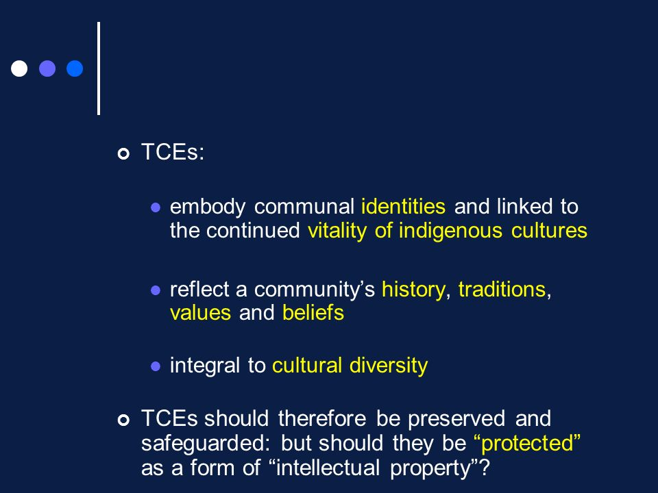 TCEs:embody communal identities and linked to the continued vitality of indigenous cultures.