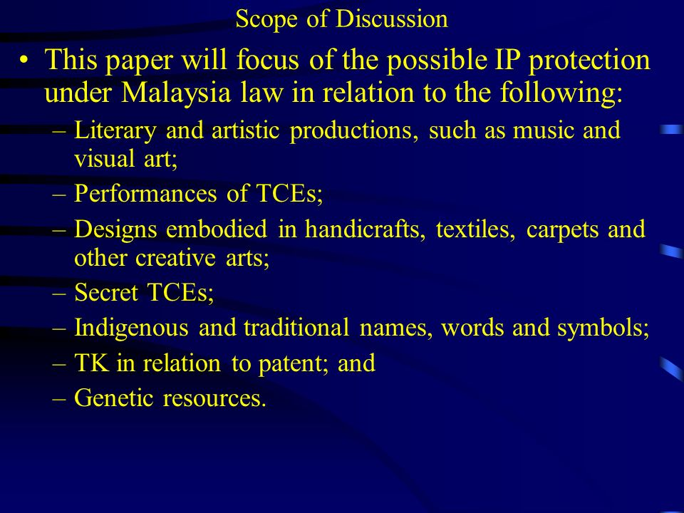 Scope of Discussion This paper will focus of the possible IP protection under Malaysia law in relation to the following: