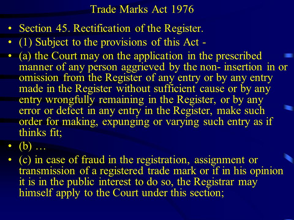 Trade Marks Act 1976 Section 45. Rectification of the Register. (1) Subject to the provisions of this Act -