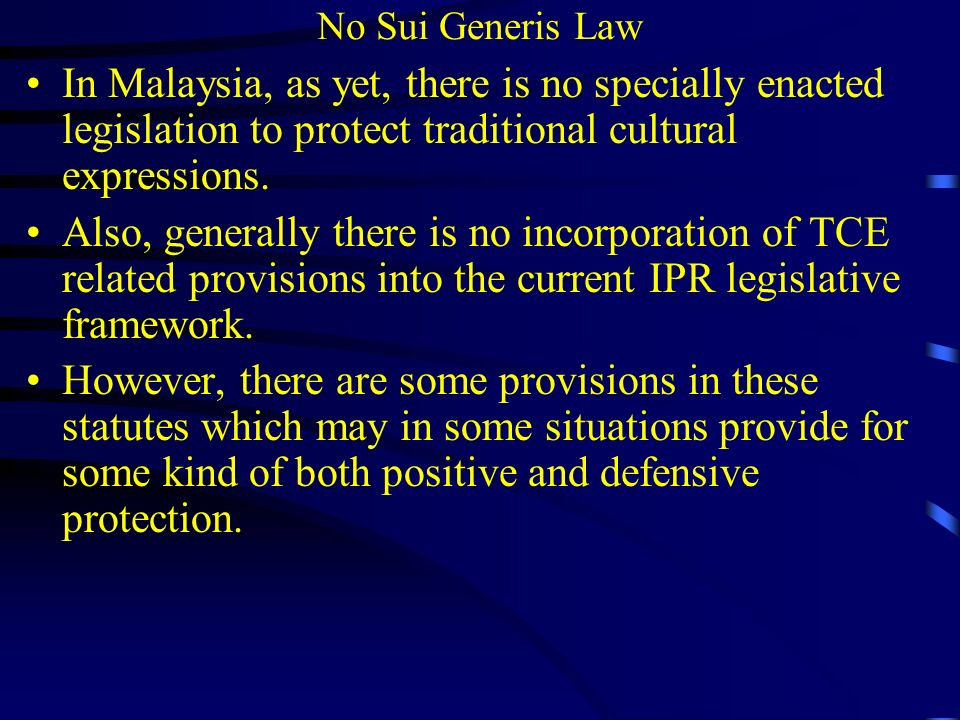 No Sui Generis Law In Malaysia, as yet, there is no specially enacted legislation to protect traditional cultural expressions.