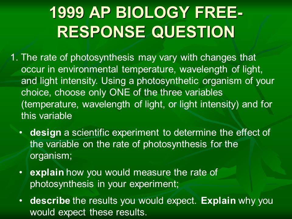 design a scientific experiment to determine the effect of the variable on the rate of photosynthesis Lab experiment on light and starch production in photosynthesis your lab group design an experiment to test your which plants are your variable and.