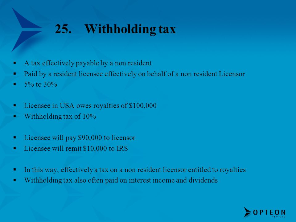 25. Withholding tax A tax effectively payable by a non resident