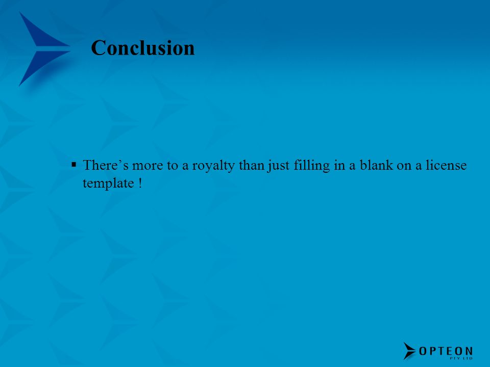 Conclusion There's more to a royalty than just filling in a blank on a license template !