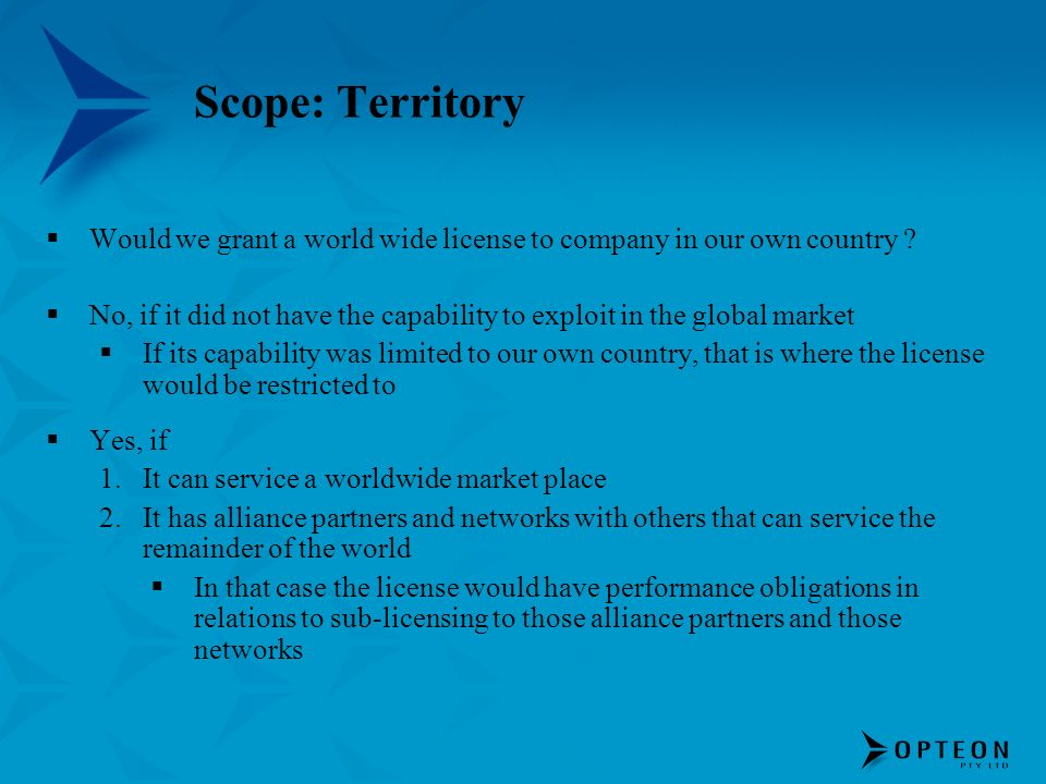 Scope: Territory Would we grant a world wide license to company in our own country