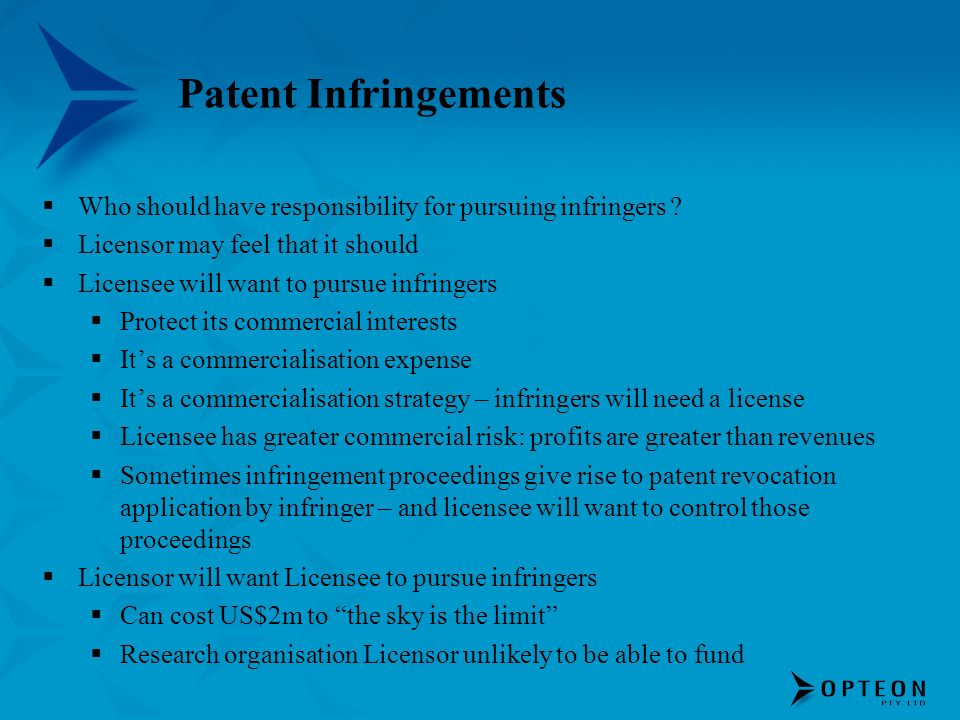 Patent Infringements Who should have responsibility for pursuing infringers Licensor may feel that it should.