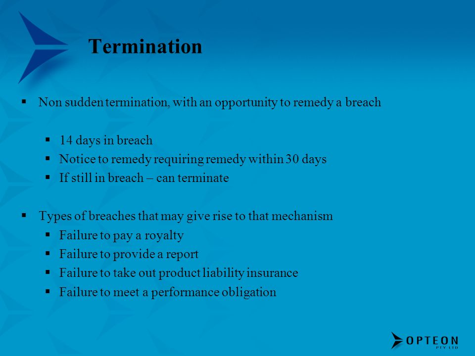 Termination Non sudden termination, with an opportunity to remedy a breach. 14 days in breach. Notice to remedy requiring remedy within 30 days.