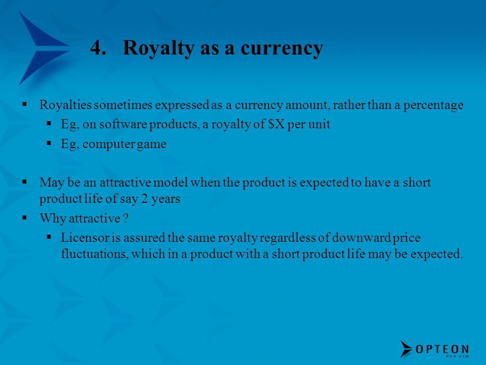 Royalty as a currency Royalties sometimes expressed as a currency amount, rather than a percentage.