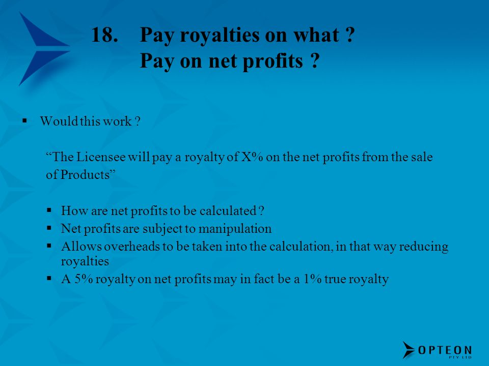 18. Pay royalties on what Pay on net profits