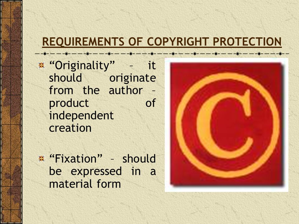 REQUIREMENTS OF COPYRIGHT PROTECTION