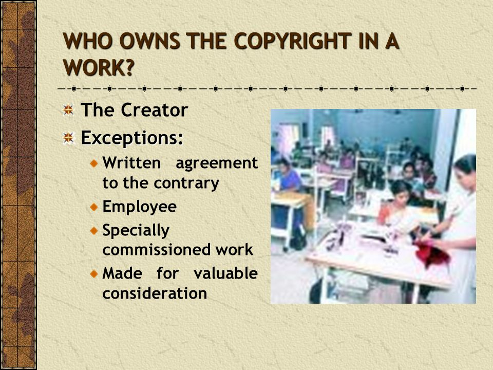WHO OWNS THE COPYRIGHT IN A WORK