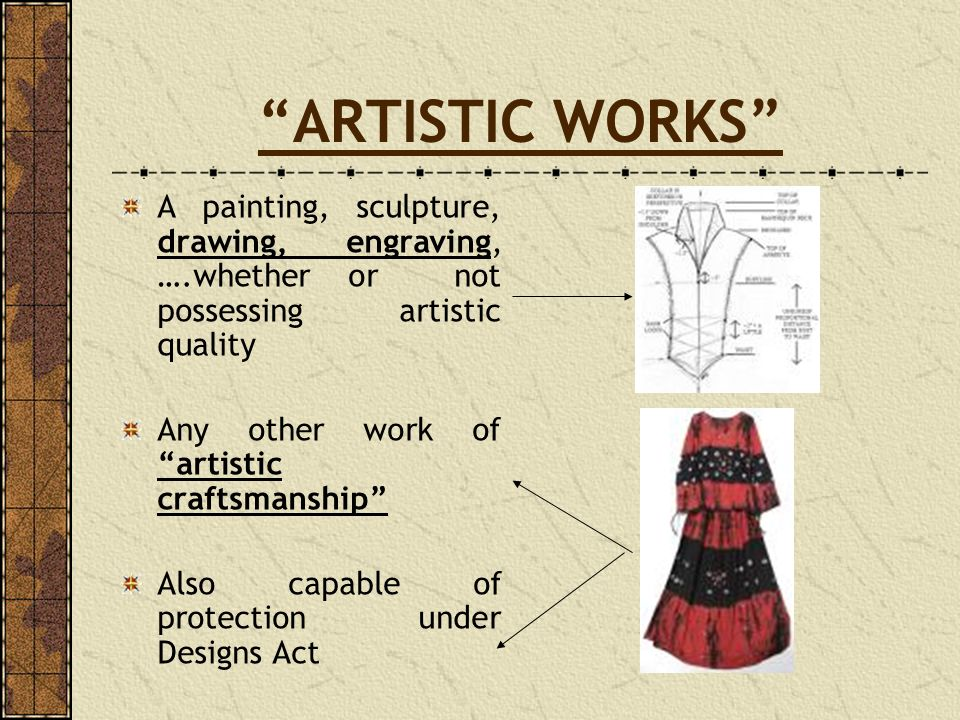 ARTISTIC WORKS A painting, sculpture, drawing, engraving, ….whether or not possessing artistic quality.