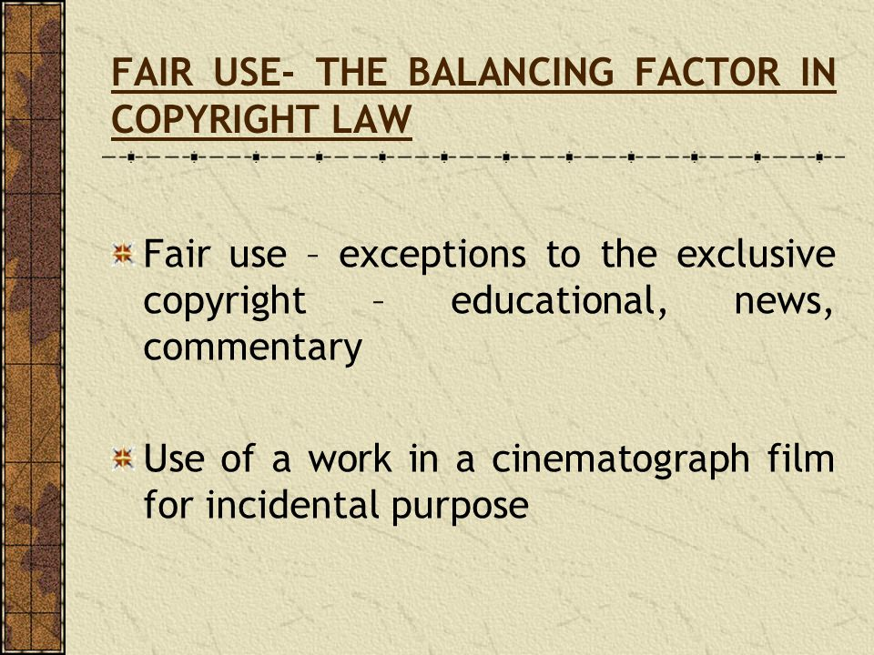 FAIR USE- THE BALANCING FACTOR IN COPYRIGHT LAW