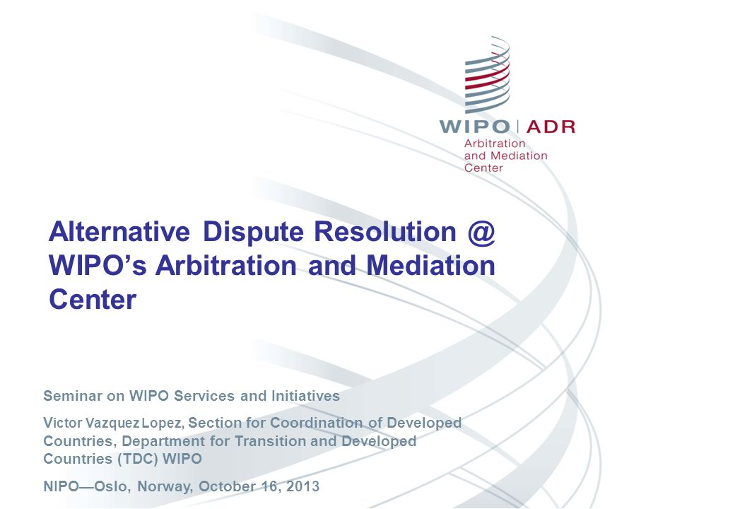 Alternative Dispute Resolution @ WIPO's Arbitration and Mediation Center