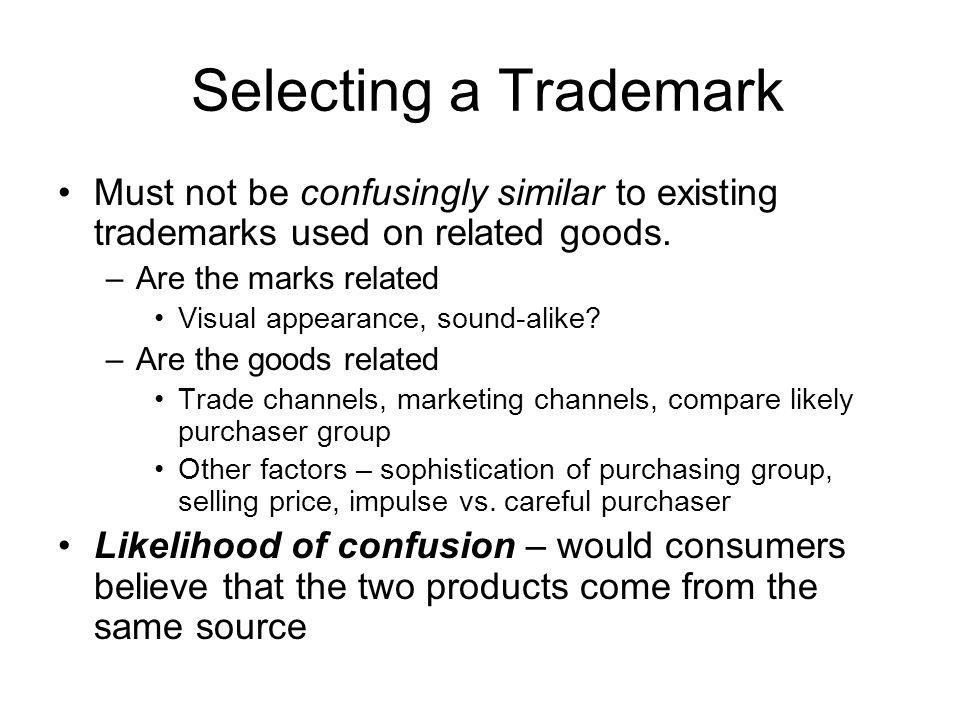 Selecting a Trademark Must not be confusingly similar to existing trademarks used on related goods.