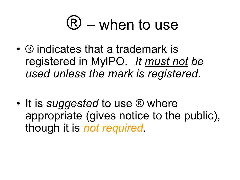® – when to use ® indicates that a trademark is registered in MyIPO. It must not be used unless the mark is registered.