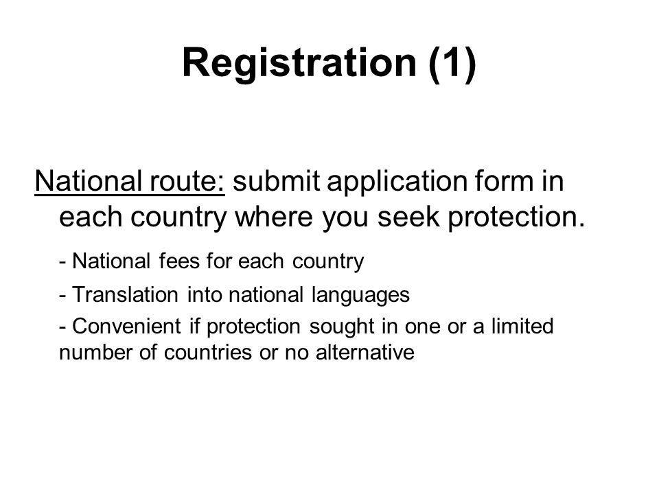 Registration (1) National route: submit application form in each country where you seek protection.