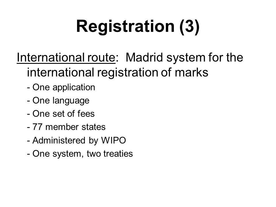 Registration (3) International route: Madrid system for the international registration of marks. - One application.