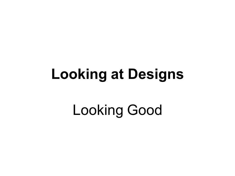 Looking at Designs Looking Good