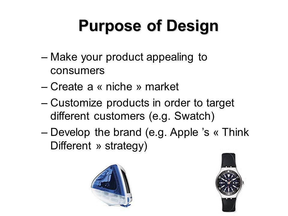 Purpose of Design Make your product appealing to consumers