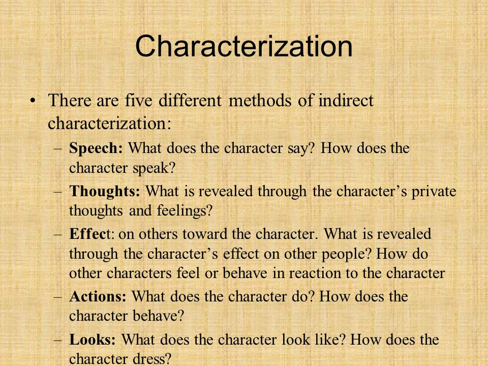 Characterization There are five different methods of indirect characterization: Speech: What does the character say How does the character speak