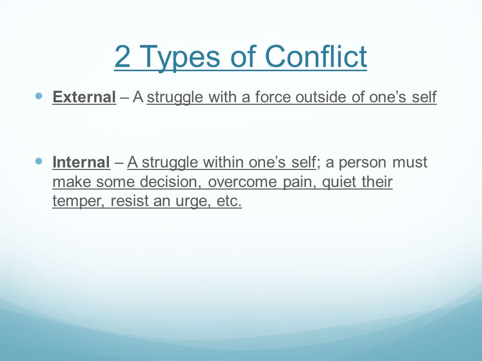 2 Types of Conflict External – A struggle with a force outside of one's self.