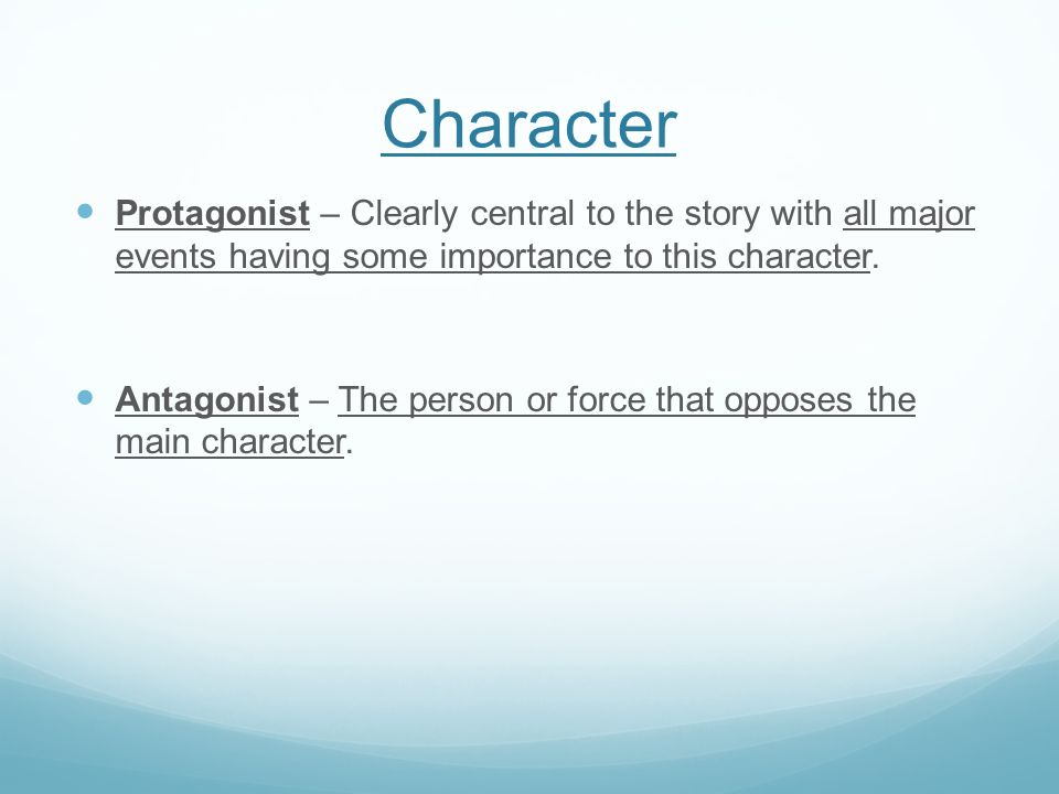 Character Protagonist – Clearly central to the story with all major events having some importance to this character.