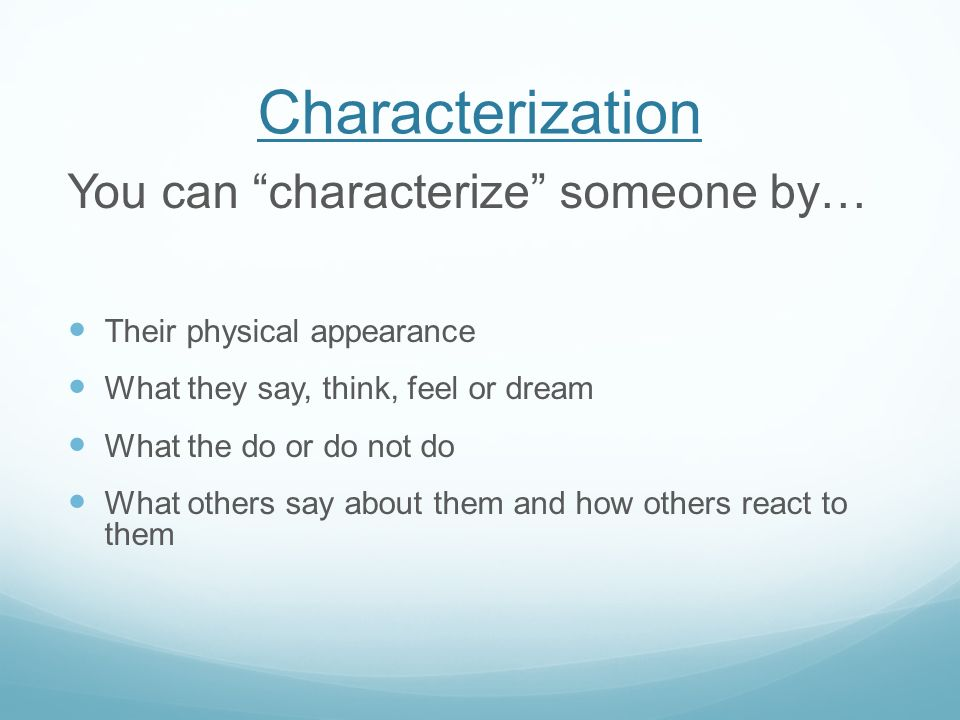Characterization You can characterize someone by…