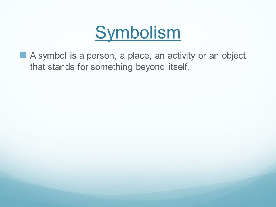 Symbolism A symbol is a person, a place, an activity or an object that stands for something beyond itself.