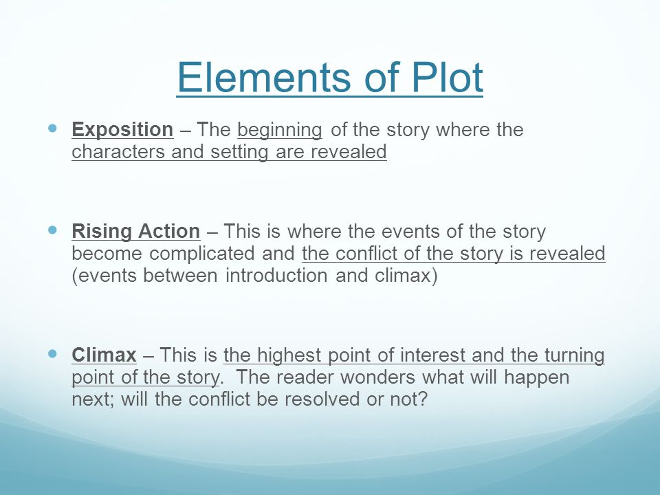 Elements of Plot Exposition – The beginning of the story where the characters and setting are revealed.