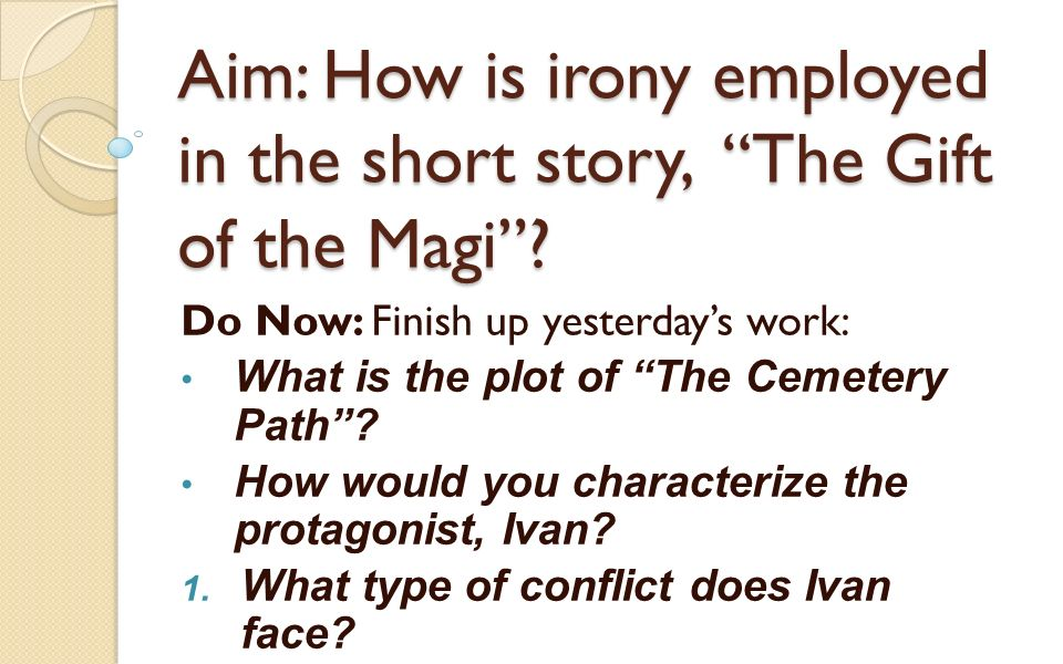 Aim How Is Irony Employed In The Short Story The Gift Of The Magi