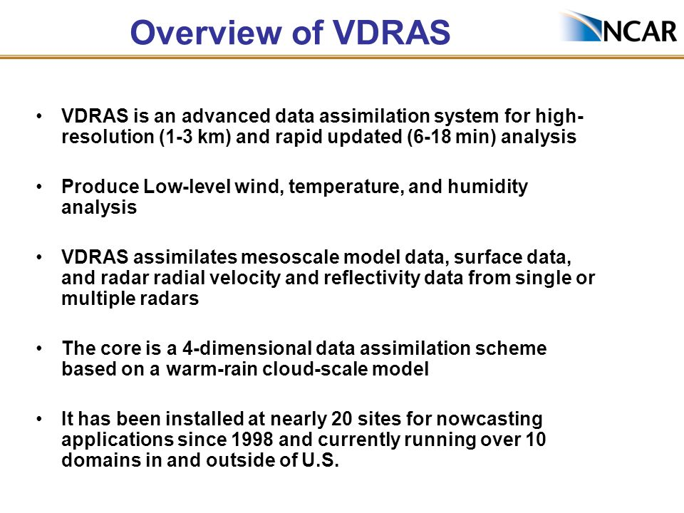 Overview of VDRAS VDRAS is an advanced data assimilation system for high-resolution (1-3 km) and rapid updated (6-18 min) analysis.