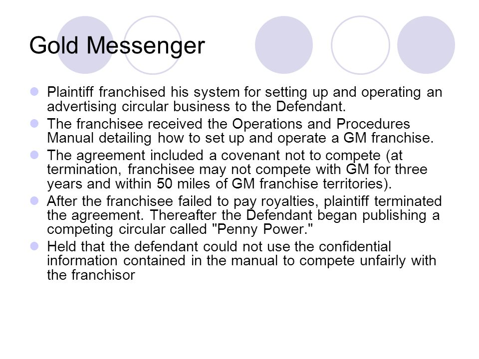 Gold Messenger Plaintiff franchised his system for setting up and operating an advertising circular business to the Defendant.