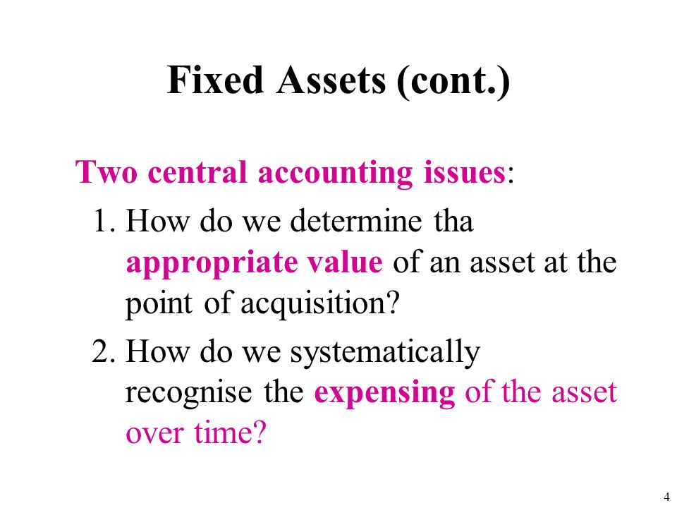 Fixed Assets (cont.) Two central accounting issues: