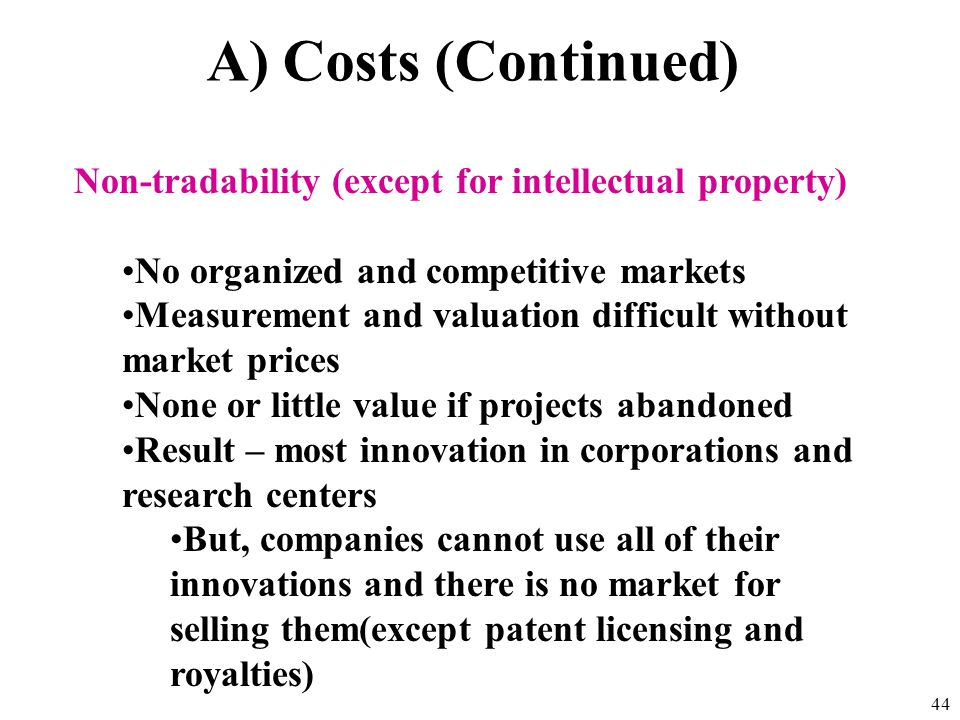A) Costs (Continued) Non-tradability (except for intellectual property) No organized and competitive markets.