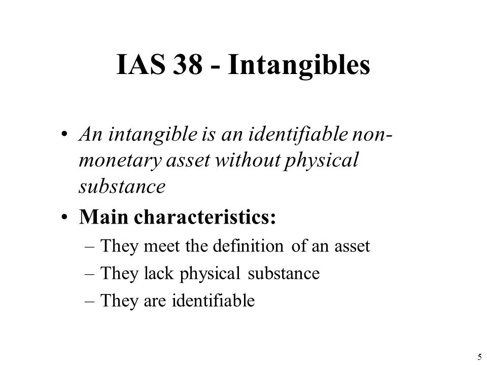 IAS 38 - Intangibles An intangible is an identifiable non-monetary asset without physical substance.