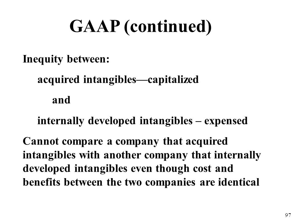 GAAP (continued) Inequity between: acquired intangibles—capitalized