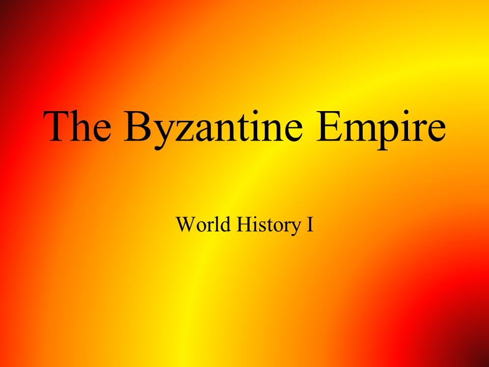 The Byzantine Empire World History I