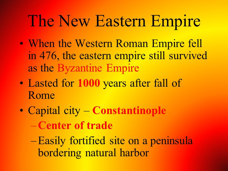 The New Eastern Empire When the Western Roman Empire fell in 476, the eastern empire still survived as the Byzantine Empire.