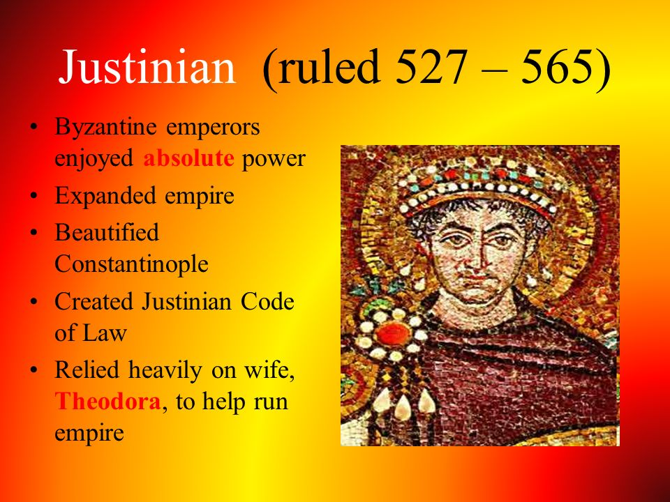 Justinian (ruled 527 – 565) Byzantine emperors enjoyed absolute power