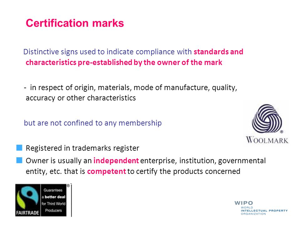 Certification marks Distinctive signs used to indicate compliance with standards and characteristics pre-established by the owner of the mark.