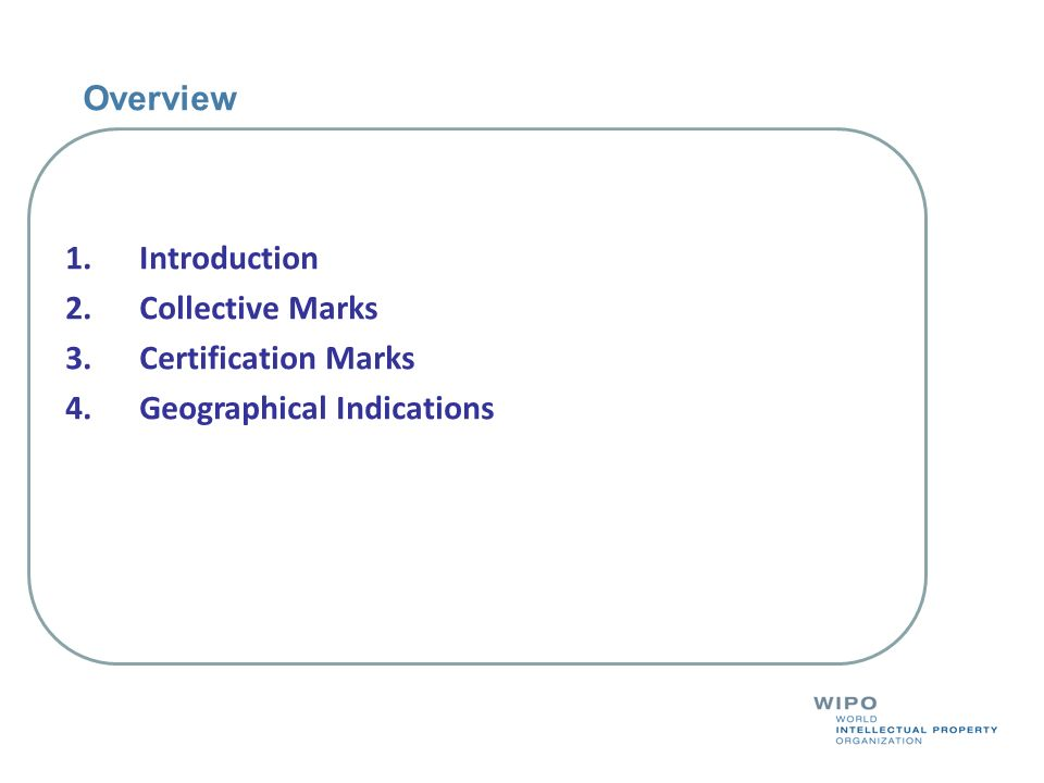 Overview Introduction Collective Marks Certification Marks Geographical Indications