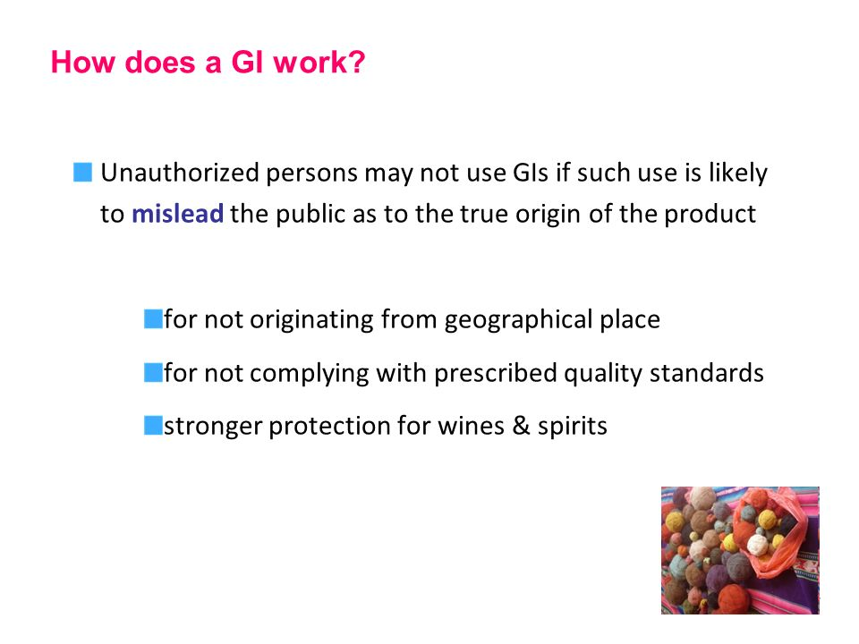How does a GI work Unauthorized persons may not use GIs if such use is likely to mislead the public as to the true origin of the product.