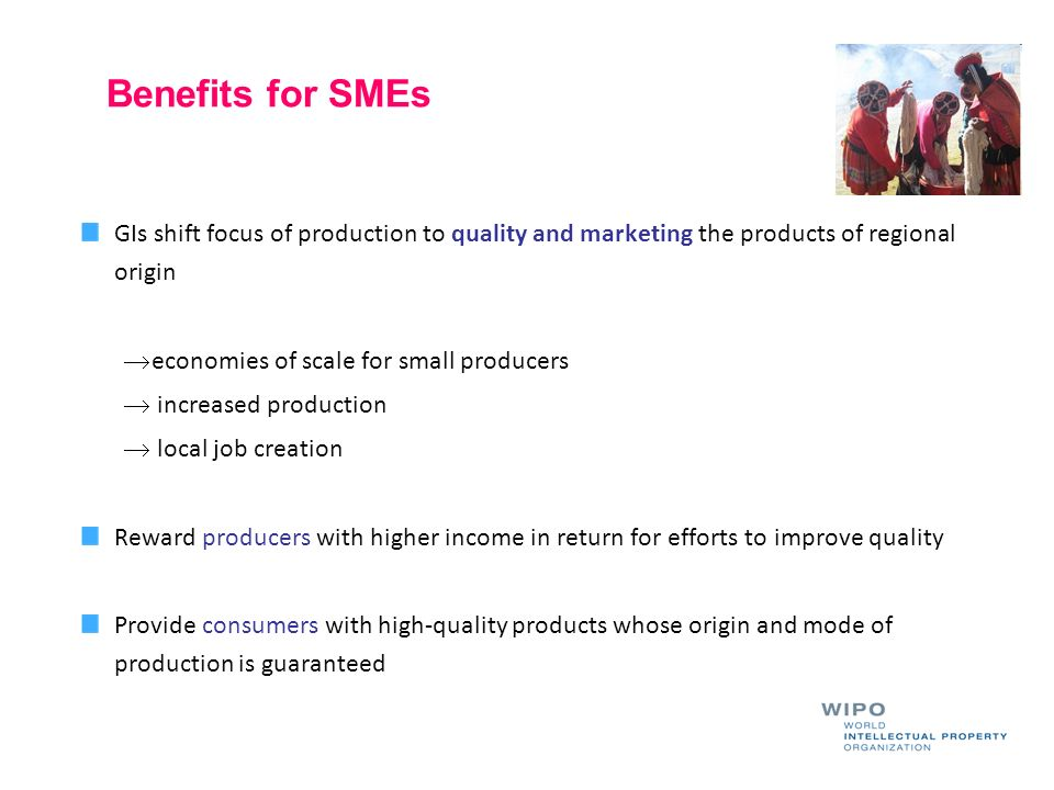 Benefits for SMEs GIs shift focus of production to quality and marketing the products of regional origin.