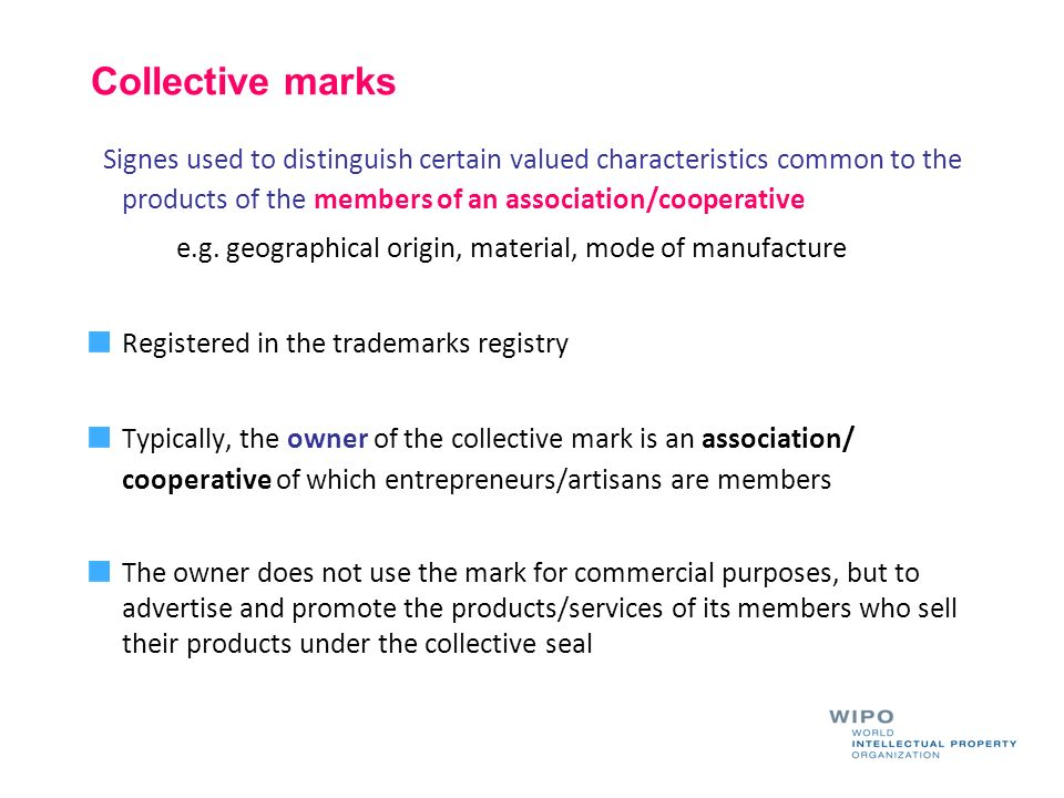 Collective marks Signes used to distinguish certain valued characteristics common to the products of the members of an association/cooperative.