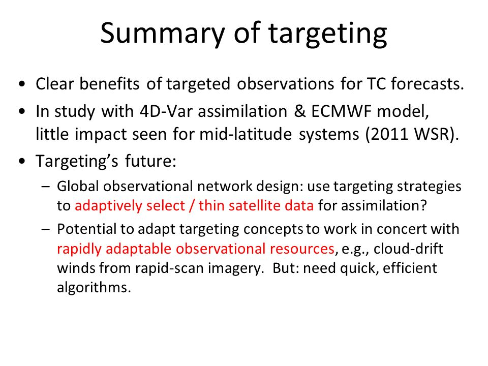 Summary of targeting Clear benefits of targeted observations for TC forecasts.