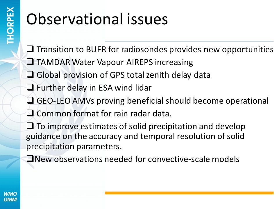 Observational issues Transition to BUFR for radiosondes provides new opportunities. TAMDAR Water Vapour AIREPS increasing.