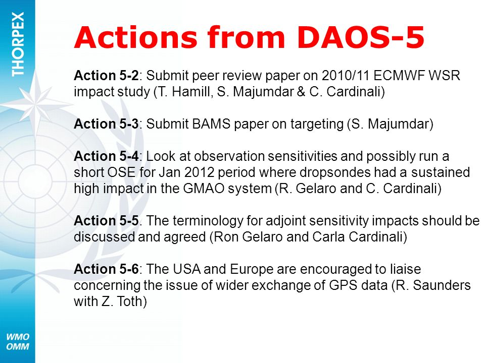 Actions from DAOS-5 Action 5-2: Submit peer review paper on 2010/11 ECMWF WSR impact study (T. Hamill, S. Majumdar & C. Cardinali)